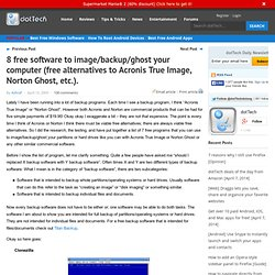 8 free software to image/backup/ghost your computer (free alternatives to Acronis True Image, Norton Ghost, etc.).