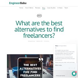 What are the best alternatives to find freelancers? - EngineerBabu