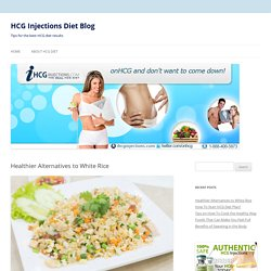 "Healthier Alternatives To Rice "" iHCG Injections"