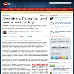 Alternatives to iTunes: how 5 rival music services match up