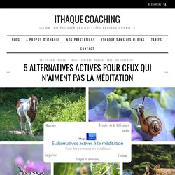 5 alternatives actives pour ceux qui n'aiment pas la méditation