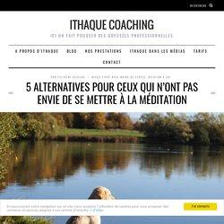 5 alternatives pour ceux qui n'ont pas envie de se mettre à la méditation