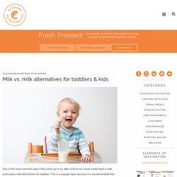 Milk vs. milk alternatives for toddlers & kids » Element Nutrition Co.