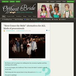 """Here Comes the Bride"" alternatives for ALL kinds of processionals"
