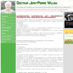 ALTERNATIVES NATURELLES AUX TRAITEMENTS CHIMIQUES DES TROUBLES PSYCHIATRIQUES - Dr Jean-Pierre WILLEM