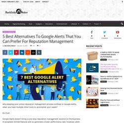 5 Best Alternatives To Google Alerts That You Can Prefer For Reputation Management - Backlinks Maker - Free Guest Posting