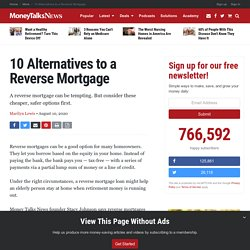 10 Alternatives to a Reverse Mortgage