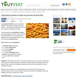 9 alternatives saines et vertes aux pommes de terre frites