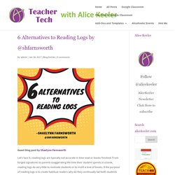 6 Alternatives to Reading Logs by @shfarnsworth - Teacher Tech