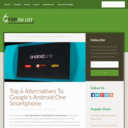 Top 6 Alternatives To Google's Android One Smartphone