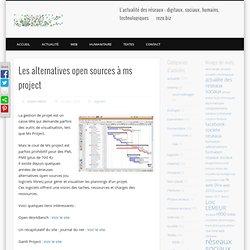 Les alternatives open sources à ms project « Les réseaux sociaux, les nouvelles technologies, les idées en réseaux …