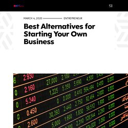 Best Alternatives for Starting Your Own Business