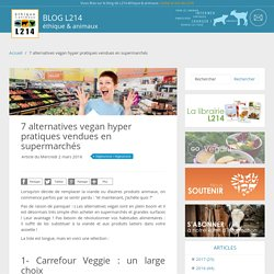 5 alternatives vegan hyper pratiques vendues en supermarchés