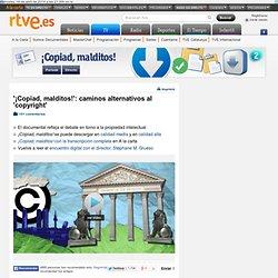 '¡Copiad, malditos!': caminos alternativos al 'copyright'