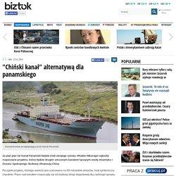 """""""Chiński kanał"""" alternatywą dla panamskiego"""