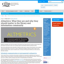Altmetrics: What they are and why they should matter to the library and information community