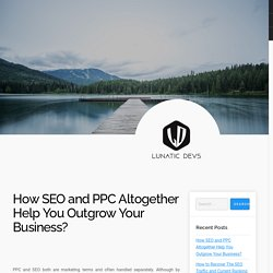 How SEO and PPC Altogether Help You Outgrow Your Business?