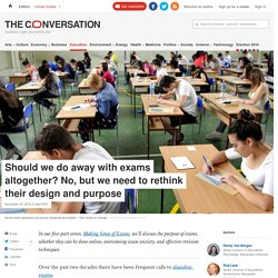 Should we do away with exams altogether? No, but we need to rethink their design and purpose