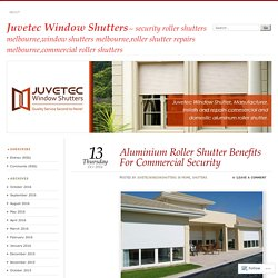 Aluminium Roller Shutter Benefits For Commercial Security