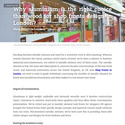 Why aluminium is the right choice than wood for shop fronts design in London? - Aluminum Shopfronts Security Shutters Garage Shutters Automatic Doors Electric Shutters