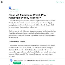 Glass VS Aluminum: Which Pool Fencingin Sydney is Better?