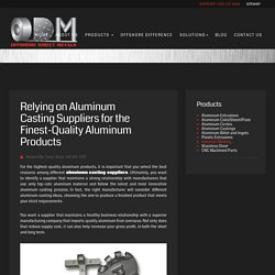 Relying on Aluminum Casting Suppliers for the Finest-Quality Aluminum Products