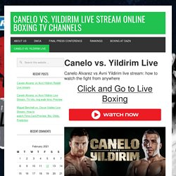 Canelo Alvarez vs Avni Yildirim live stream: how to watch the fight from anywhere