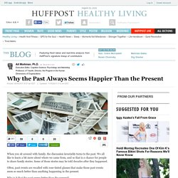 Why the Past Always Seems Happier Than the Present