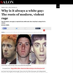 Why is it always a white guy: The roots of modern, violent rage