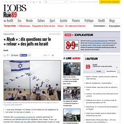 «Alyah»: dix questions sur le «retour» des juifs en Israël