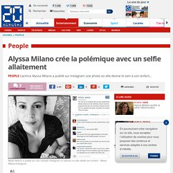 Alyssa Milano crée la polémique avec un selfie allaitement