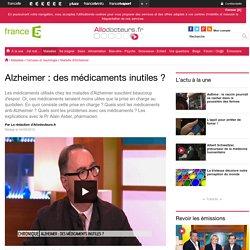 Alzheimer : des médicaments inutiles?