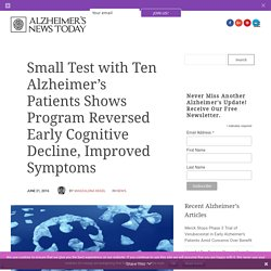 Small Test with Ten Alzheimer's Patients Shows Program Reversed Early Cognitive Decline, Improved Symptoms - Alzheimer's News Today