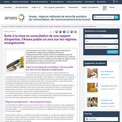 ANSES 12/05/11 Suite à la mise en consultation de son rapport d'expertise, l'Anses publie un avis sur les régimes amaigrissants