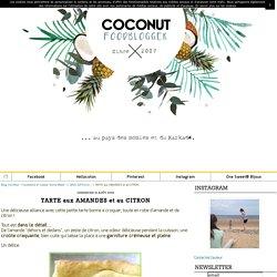 """TARTE aux AMANDES et au CITRON - Blog CoCONut - Foodisterie et Cuisine """"Home Made"""""""