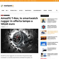 Amazfit T-Rex, lo smartwatch rugger in offerta lampo a 120,63 euro