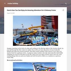Enjoy An Amazing Adventure On A Getaway Cruise Ship