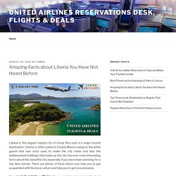 Amazing Facts about Liberia You Have Not Heard Before – United Airlines Reservations Desk, Flights & Deals