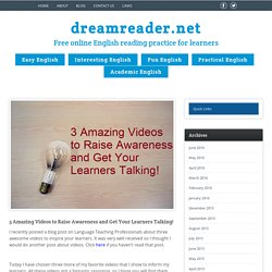3 Amazing Videos to Raise Awareness and Get Your Learners Talking! - DreamreaderDreamreader