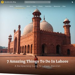 7 Amazing Things to Do in Lahore - A Backpacking Guide to Lahore, Pakistan