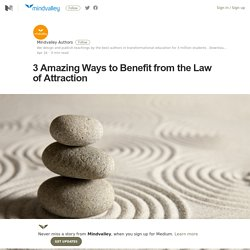 3 Amazing Ways to Benefit from the Law of Attraction