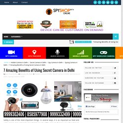7 Amazing Benefits of Using Secret Camera in Delhi - Spy Shop Online 9999332499