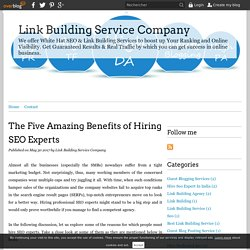 The Five Amazing Benefits of Hiring SEO Experts