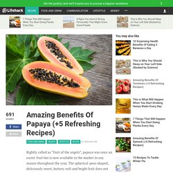 Amazing Benefits Of Papaya (+5 Refreshing Recipes)
