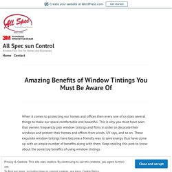 Amazing Benefits of Window Tintings You Must Be Aware Of – All Spec sun Control