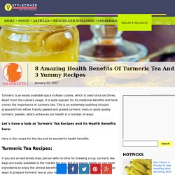 8 Amazing Health Benefits Of Turmeric Tea And 3 Yummy Recipes