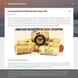 6 Amazing Benefits of Wholesale Wine Stopper Gifts