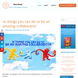 10 things you can do to be an amazing collaborator — Paul Houle Speaker