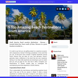 5 Top Amazing Beach Destinations – South America
