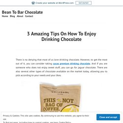 Consider Few Points And Start Looking For Cacao Drinking Chocolate